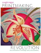 Printmaking Revolution ebook by Dwight Pogue