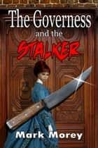 The Governess and the Stalker ebook by Mark Morey