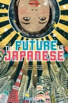 The Future Is Japanese ebook by Various Edited by Haikasoru