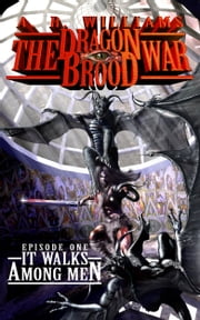 The Dragon Brood War: It Walks Among Men ebook by A.R. Williams