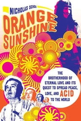 Orange Sunshine - The Brotherhood of Eternal Love and Its Quest to Spread Peace, Love, and Acid to the World ebook by Nicholas Schou