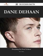 Dane DeHaan 34 Success Facts - Everything you need to know about Dane DeHaan ebook by Rose Valdez