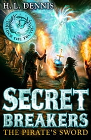 Secret Breakers: 5: The Pirate's Sword ebook by H L Dennis