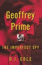 Geoffrey Prime - The Imperfect Spy ebook by David Cole