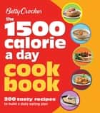 The 1500 Calorie a Day Cookbook - 200 Tasty Recipes to Build a Daily Eating Plan ebook by