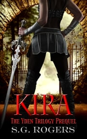 Kira: The Yden Trilogy Prequel ebook by Suzanne G. Rogers