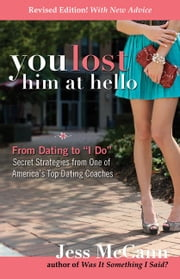 "You Lost Him at Hello, Revised and Expanded - From Dating to ""I Do""—Secrets from One of America's Top Dating Coaches ebook by Jess McCann"