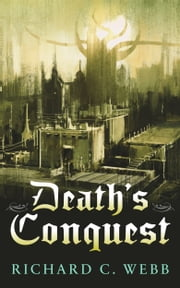 Death's Conquest ebook by Richard C. Webb