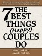 The 7 Best Things Happy Couples Do...plus one ebook by John Friel, Ph.D.,Linda Friel, M.A.