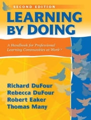 Learning by Doing - A Handbook for Professional Learning Communities at Work TM ebook by Richard DuFour,Rebecca DuFour