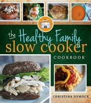 The Healthy Family Slow Cooker Cookbook ebook by Christina Dymock
