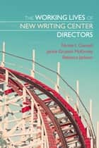 The Working Lives of New Writing Center Directors eBook by Nicole Caswell, Jackie Grutsch McKinney, Rebecca Jackson