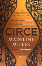 Circe - The Sunday Times Bestseller - LONGLISTED FOR THE WOMEN'S PRIZE FOR FICTION 2019 ebook by Madeline Miller
