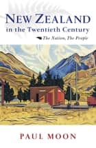 New Zealand in the Twentieth Century ebook by Paul Moon