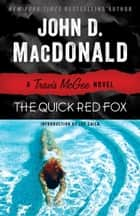 The Quick Red Fox - A Travis McGee Novel ebook by John D. MacDonald, Lee Child
