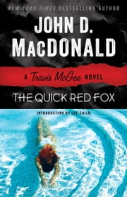 The Quick Red Fox - A Travis McGee Novel ebook by John D. MacDonald,Lee Child
