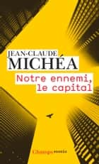 Notre ennemi, le capital eBook by Jean-Claude Michéa