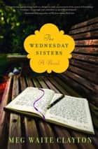 The Wednesday Sisters - A Novel ebook by Meg Waite Clayton