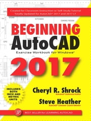 Beginning AutoCAD 2017 - Exercise Workbook eBook par Steve Heather, Cheryl R. Shrock