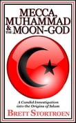 Mecca, Muhammad & the Moon-God: A Candid Investigation into the Origins of Islam
