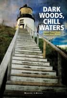 Dark Woods, Chill Waters ebook by Marcus LiBrizzi
