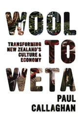Wool to Weta - Transforming New Zealand's Culture and Economy ebook by Paul Callaghan
