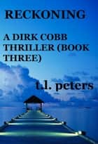 Reckoning, A Dirk Cobb Thriller (Book Three) ebook by T.L. Peters