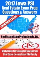 2017 Iowa PSI Real Estate Exam Prep Questions, Answers & Explanations: Study Guide to Passing the Salesperson Real Estate License Exam Effortlessly ebook by Real Estate Exam Professionals Ltd.