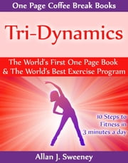 Tri-Dynamics: The World's First One Page Book & World's Best Exercise Program ebook by Allan J. Sweeney