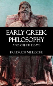 Early Greek Philosophy and Other Essays ebook by Friedrich Nietzsche