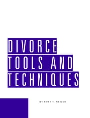 Divorce Tools & Techniques ebook by Rory T. Weiler