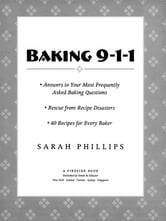 Baking 9-1-1 - Rescue from Recipe Disasters; Answers to Your Most Frequently Asked Baking Questions; 40 Recipes for Every Baker ebook by Sarah Phillips