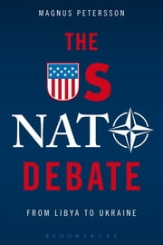 The US NATO Debate - From Libya to Ukraine ebook by Magnus Petersson