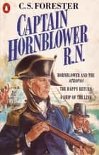 Captain Hornblower R.N. - Hornblower and the 'Atropos', The Happy Return, A Ship of the Line eBook by C.S. Forester