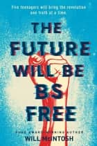 The Future Will Be BS Free ebook by Will McIntosh
