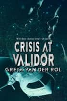 Crisis at Validor ebook by Greta van der Rol