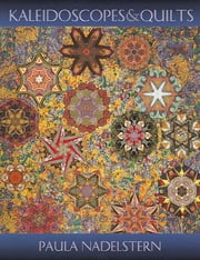Kaleidoscopes And Quilts - An Artist's Journey Continues ebook by Paula Nadelstern