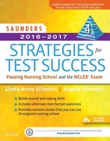 Saunders 2016-2017 Strategies for Test Success - E-Book - Passing Nursing School and the NCLEX Exam ebook by Linda Anne Silvestri, PhD, RN,Angela Silvestri, MSN, RN