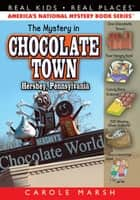 The Mystery in Chocolate Town...Hershey, Pennsylvania ebook by Carole Marsh