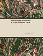 Polonaise in G-sharp minor B.6 - For Solo Piano (1824) ebook by Frederic Chopin