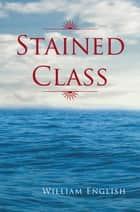 Stained Class ebook by William English
