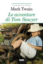Le avventure di Tom Sawyer - Ediz. integrale ebook by Mark Twain