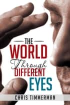 The World through Different Eyes ebook by Chris Timmerman