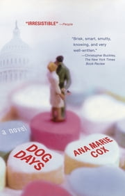 Dog Days ebook by Ana Marie Cox