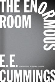 The Enormous Room (New Edition) ebook by E. E. Cummings,Susan Cheever,George James Firmage