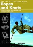 SAS and Elite Forces Guide Ropes and Knots - Essential Rope Skills From The World's Elite Units ebook by Alexander Stilwell