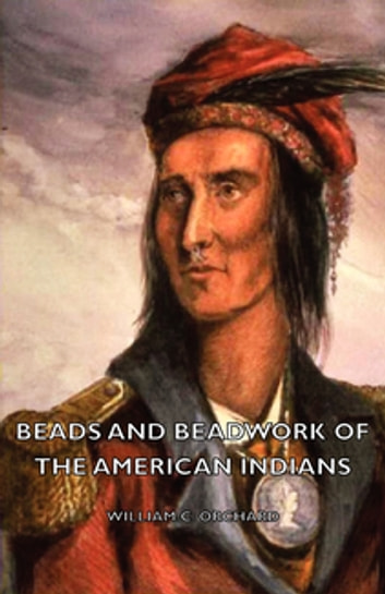 Beads And Beadwork Of The American Indians ebook by William Orchard