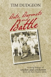 Bats, baronets and Battle - A social history of cricket and cricketers from an East Sussex town ebook by Tim Dudgeon