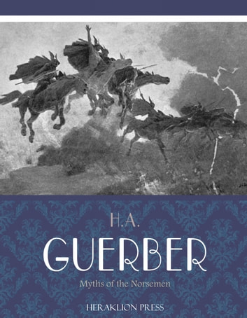 Myths of the Norsemen ebook by H.A. Guerber