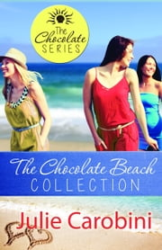 The Chocolate Beach Collection: The Chocolate Series of Inspirational Beach Romances (Boxed Set) ebook by Julie Carobini